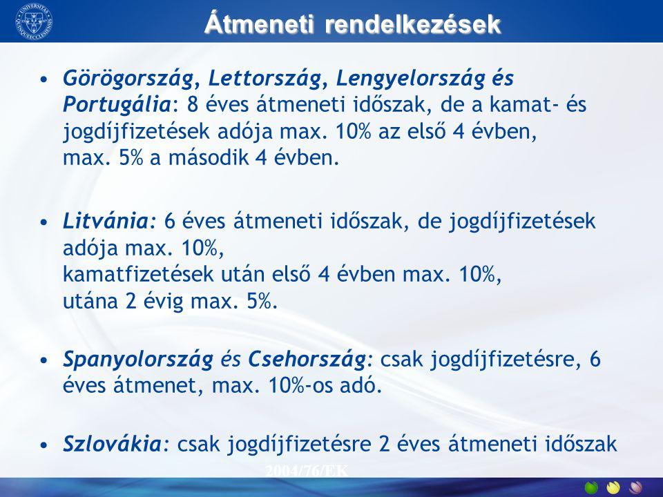 Átmenetirendelkezések Átmeneti rendelkezések Görögország, Lettország, Lengyelország és Portugália: 8 éves átmeneti időszak, de a kamat- és jogdíjfizet