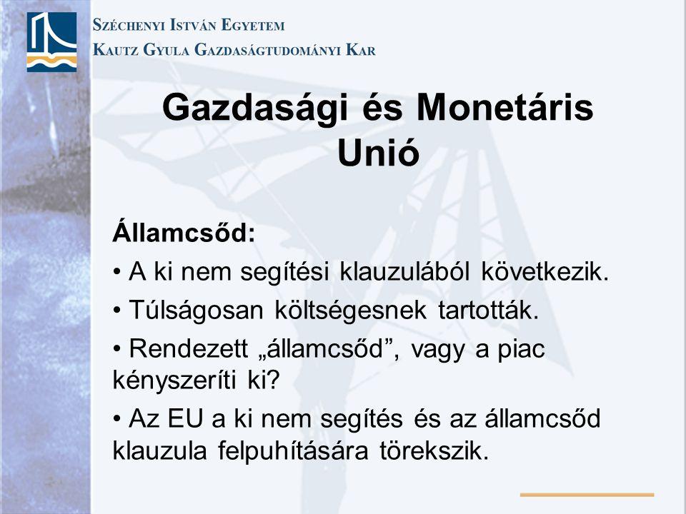 """Gazdasági és Monetáris Unió Államcsőd: A ki nem segítési klauzulából következik. Túlságosan költségesnek tartották. Rendezett """"államcsőd"""", vagy a piac"""