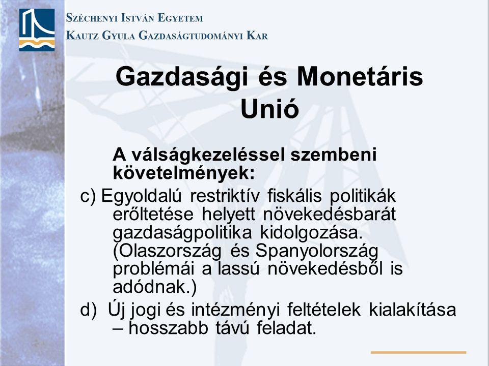Gazdasági és Monetáris Unió A válságkezeléssel szembeni követelmények: c) Egyoldalú restriktív fiskális politikák erőltetése helyett növekedésbarát ga