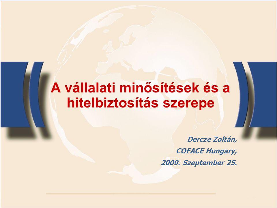 A vállalati minősítések és a hitelbiztosítás szerepe Dercze Zoltán, COFACE Hungary, 2009. Szeptember 25.