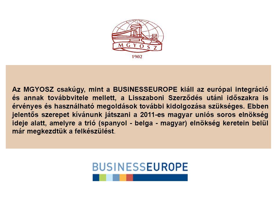 Az MGYOSZ csakúgy, mint a BUSINESSEUROPE kiáll az európai integráció és annak továbbvitele mellett, a Lisszaboni Szerződés utáni időszakra is érvényes és használható megoldások további kidolgozása szükséges.