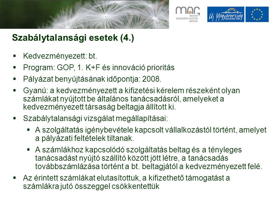 Szabálytalansági esetek (4.)  Kedvezményezett: bt.  Program: GOP, 1. K+F és innováció prioritás  Pályázat benyújtásának időpontja: 2008.  Gyanú: a