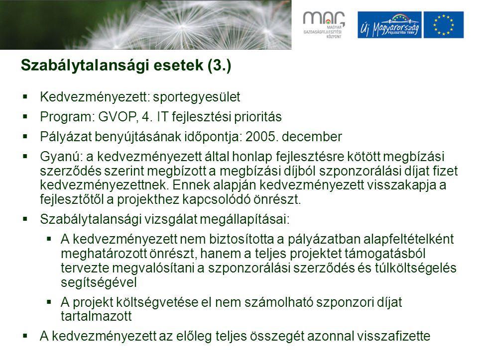 Szabálytalansági esetek (3.)  Kedvezményezett: sportegyesület  Program: GVOP, 4. IT fejlesztési prioritás  Pályázat benyújtásának időpontja: 2005.