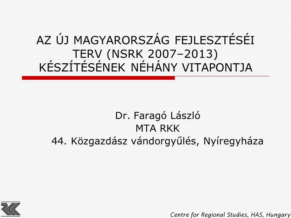 AZ ÚJ MAGYARORSZÁG FEJLESZTÉSÉI TERV (NSRK 2007–2013) KÉSZÍTÉSÉNEK NÉHÁNY VITAPONTJA Dr.