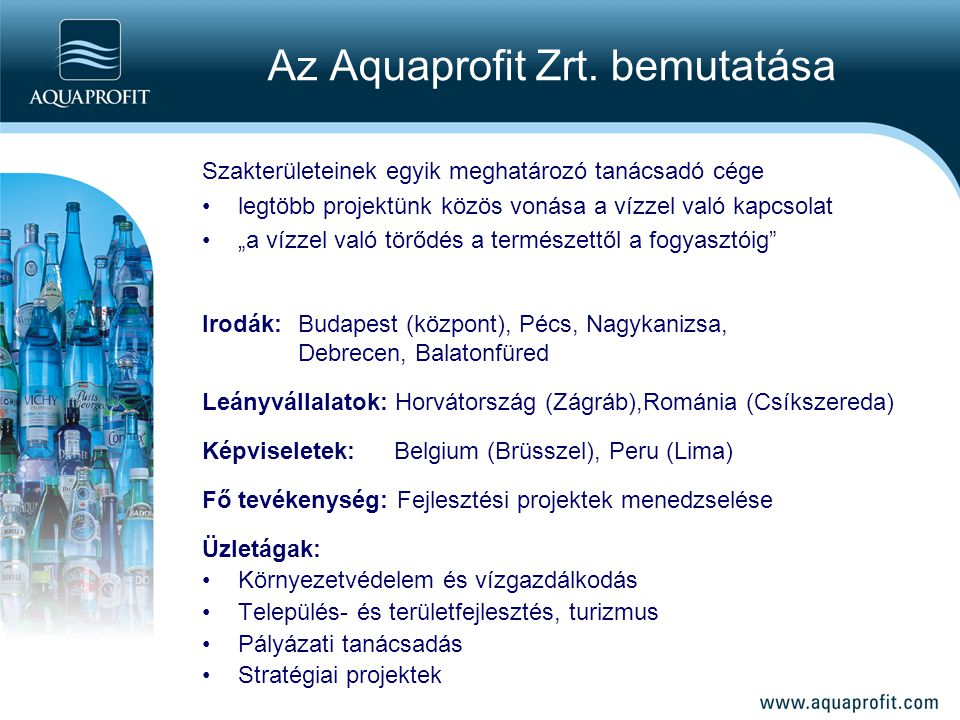 """Az Aquaprofit Zrt. bemutatása Szakterületeinek egyik meghatározó tanácsadó cége legtöbb projektünk közös vonása a vízzel való kapcsolat """"a vízzel való"""