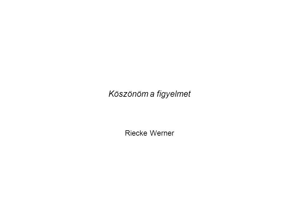 Köszönöm a figyelmet Riecke Werner