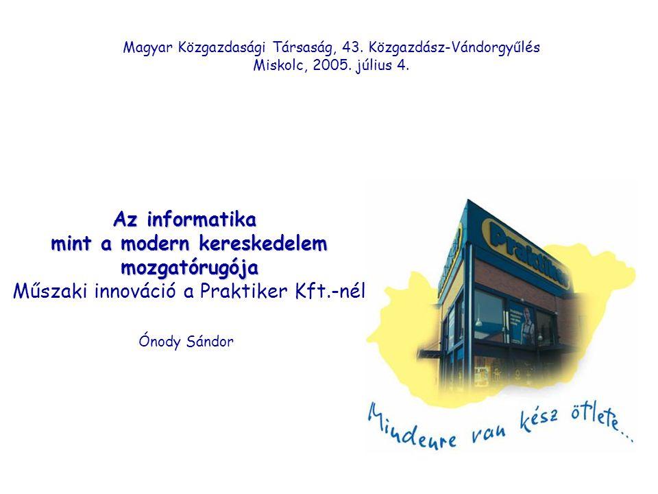 Az informatika mint a modern kereskedelem mozgatórugója Műszaki innováció a Praktiker Kft.-nél Ónody Sándor Magyar Közgazdasági Társaság, 43.