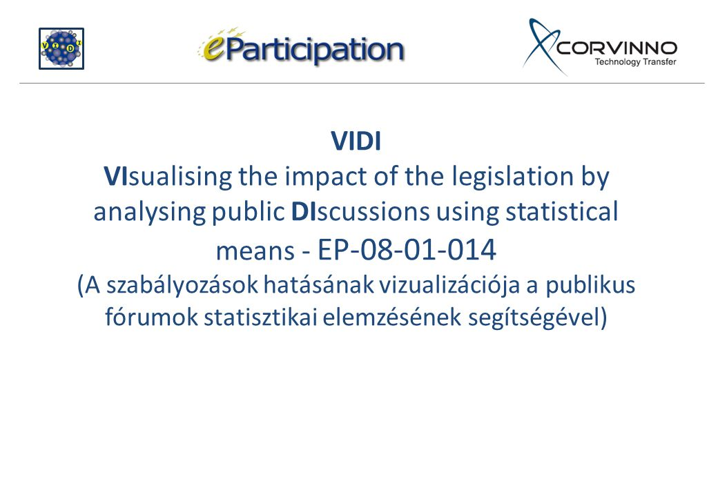 VIDI VIsualising the impact of the legislation by analysing public DIscussions using statistical means - EP-08-01-014 (A szabályozások hatásának vizualizációja a publikus fórumok statisztikai elemzésének segítségével)