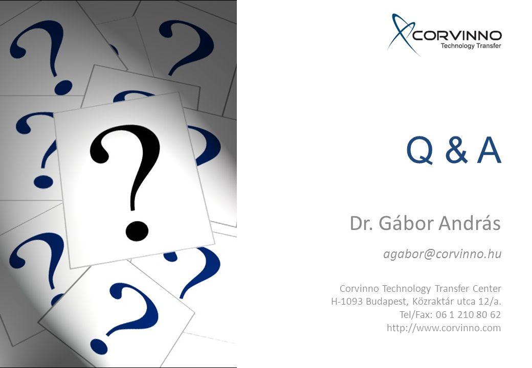 Q & A Dr. Gábor András agabor@corvinno.hu Corvinno Technology Transfer Center H-1093 Budapest, Közraktár utca 12/a. Tel/Fax: 06 1 210 80 62 http://www