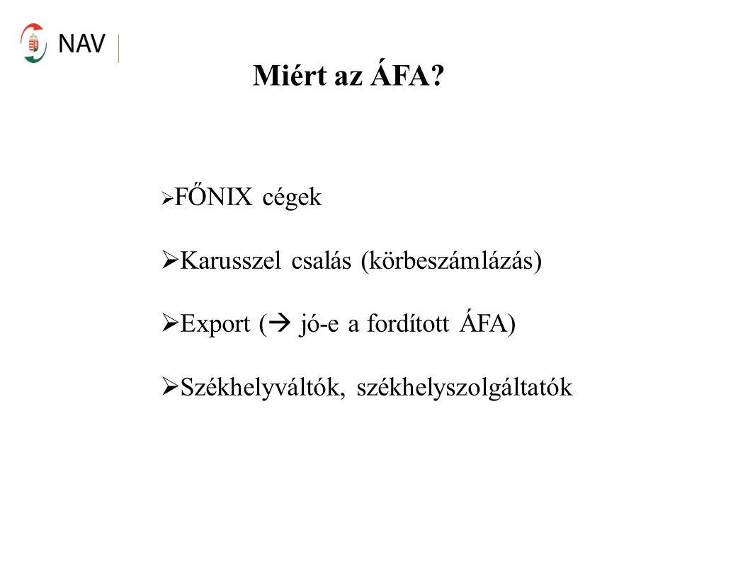 Miért az ÁFA?  FŐNIX cégek  Karusszel csalás (körbeszámlázás)  Export (  jó-e a fordított ÁFA)  Székhelyváltók, székhelyszolgáltatók