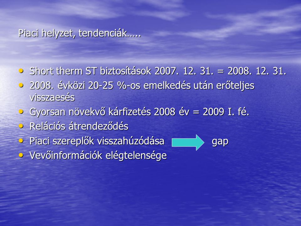 Piaci helyzet, tendenciák….. Short therm ST biztosítások 2007. 12. 31. = 2008. 12. 31. Short therm ST biztosítások 2007. 12. 31. = 2008. 12. 31. 2008.