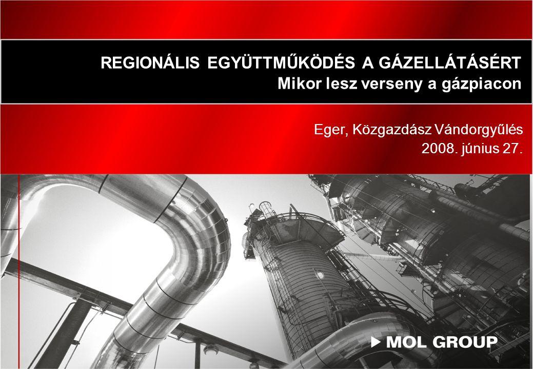 REGIONÁLIS EGYÜTTMŰKÖDÉS A GÁZELLÁTÁSÉRT Mikor lesz verseny a gázpiacon Eger, Közgazdász Vándorgyűlés 2008.