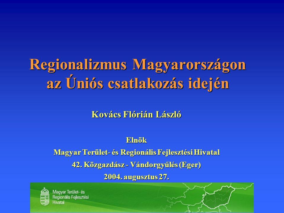 Regionalizmus Magyarországon az Úniós csatlakozás idején Kovács Flórián László Elnök Magyar Terület- és Regionális Fejlesztési Hivatal 42.