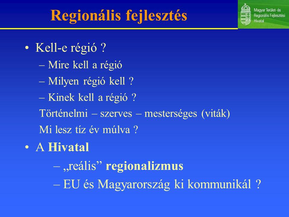 Regionális fejlesztés Kell-e régió .–Mire kell a régió –Milyen régió kell .