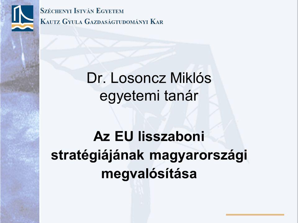 Dr. Losoncz Miklós egyetemi tanár Az EU lisszaboni stratégiájának magyarországi megvalósítása