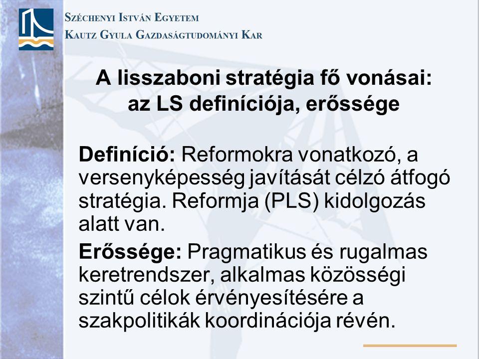 A lisszaboni stratégia fő vonásai: az LS definíciója, erőssége Definíció: Reformokra vonatkozó, a versenyképesség javítását célzó átfogó stratégia.