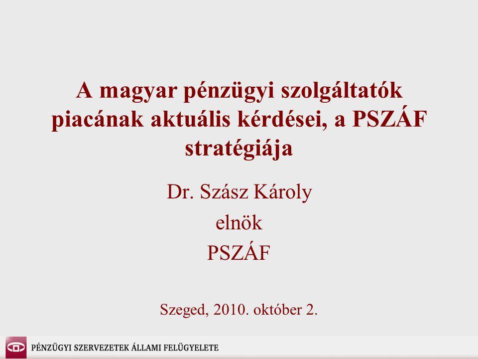 A magyar pénzügyi szolgáltatók piacának aktuális kérdései, a PSZÁF stratégiája Dr.