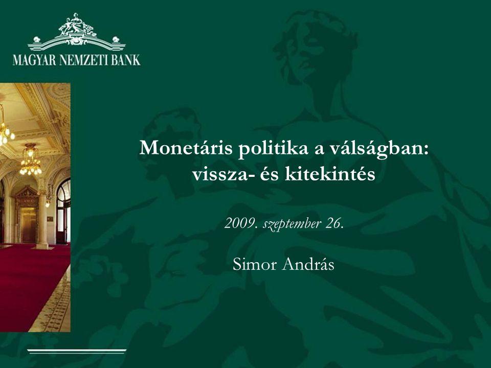 Monetáris politika a válságban: vissza- és kitekintés 2009. szeptember 26. Simor András