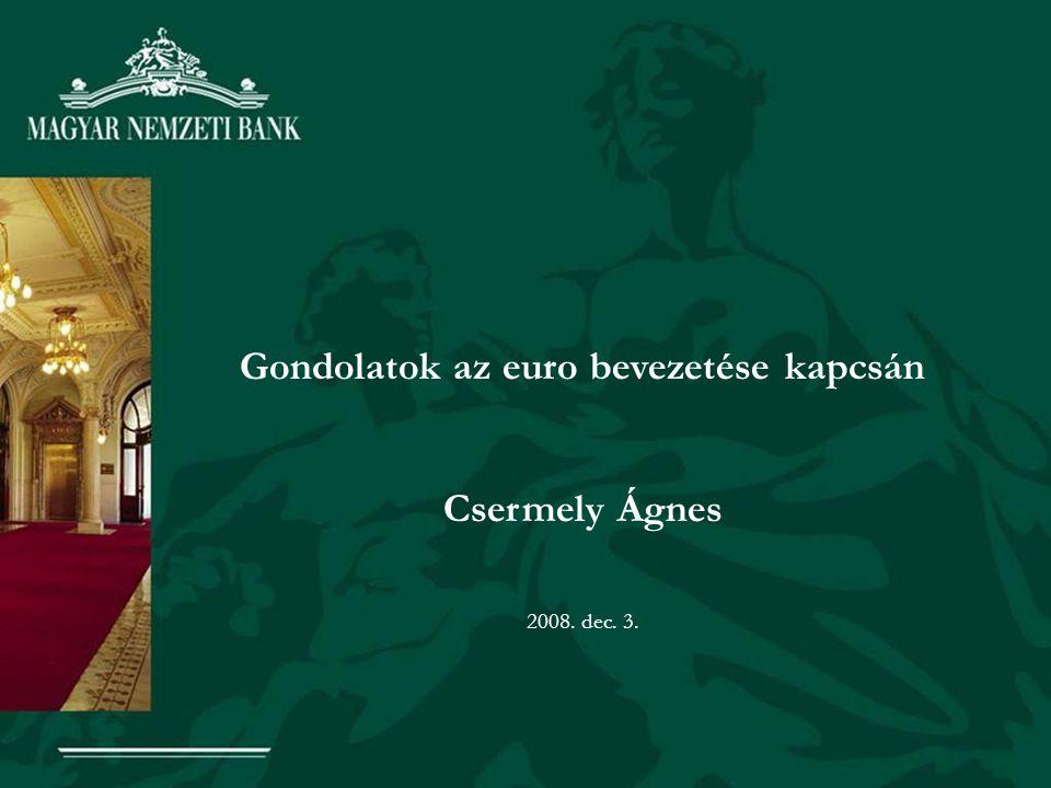 Gondolatok az euro bevezetése kapcsán Csermely Ágnes 2008. dec. 3.