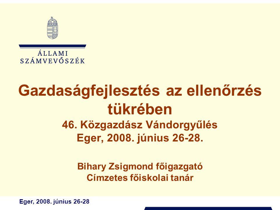 Eger, 2008. június 26-28 Gazdaságfejlesztés az ellenőrzés tükrében 46. Közgazdász Vándorgyűlés Eger, 2008. június 26-28. Bihary Zsigmond főigazgató Cí