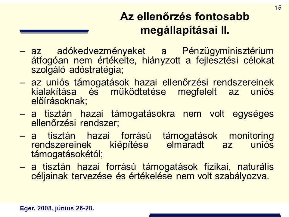 Eger, 2008. június 26-28. 15 Az ellenőrzés fontosabb megállapításai II. –az adókedvezményeket a Pénzügyminisztérium átfogóan nem értékelte, hiányzott