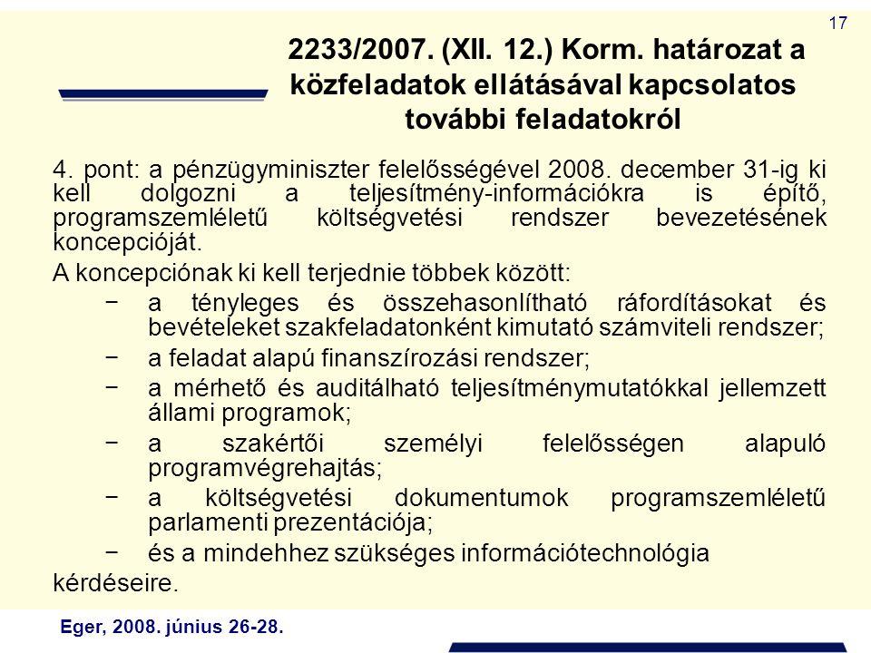 Eger, 2008. június 26-28. 17 4. pont: a pénzügyminiszter felelősségével 2008. december 31-ig ki kell dolgozni a teljesítmény-információkra is építő, p