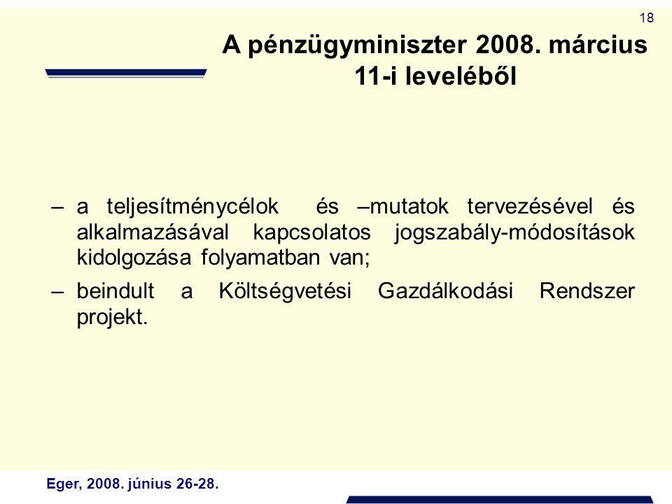 Eger, 2008. június 26-28. 18 A pénzügyminiszter 2008. március 11-i leveléből –a teljesítménycélok és –mutatok tervezésével és alkalmazásával kapcsolat