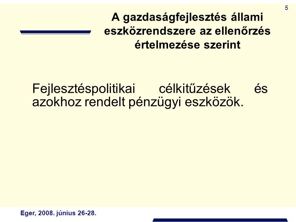 Eger, 2008. június 26-28. 5 Fejlesztéspolitikai célkitűzések és azokhoz rendelt pénzügyi eszközök. A gazdaságfejlesztés állami eszközrendszere az elle