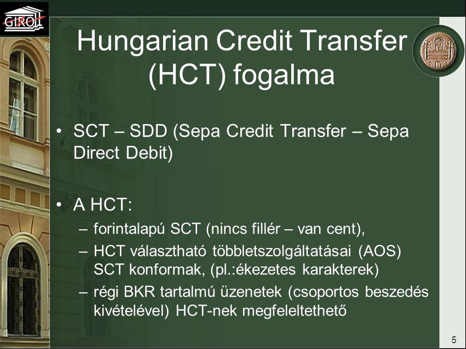 Hungarian Credit Transfer (HCT) fogalma SCT – SDD (Sepa Credit Transfer – Sepa Direct Debit) A HCT: –forintalapú SCT (nincs fillér – van cent), –HCT v