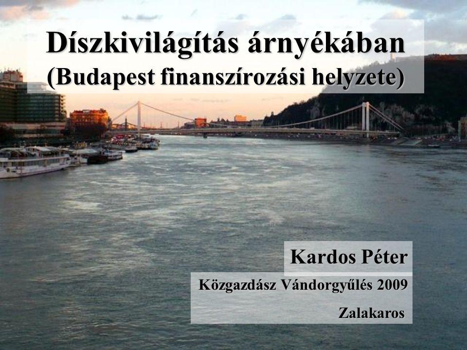 Díszkivilágítás árnyékában ( Budapest finanszírozási helyzete) Kardos Péter Közgazdász Vándorgyűlés 2009 Zalakaros