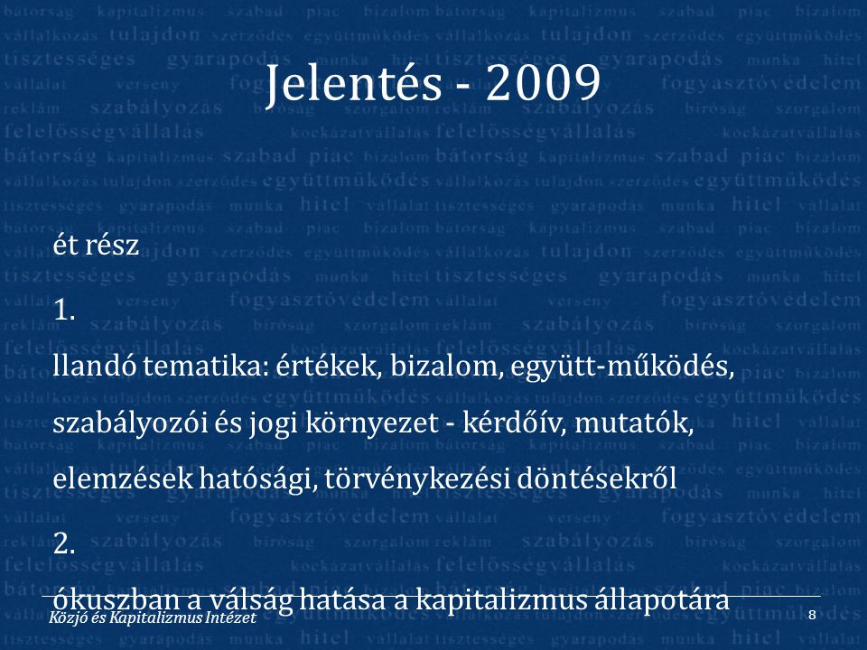Közjó és Kapitalizmus Intézet Jelentés - 2009 K ét rész 1.Á llandó tematika: értékek, bizalom, együtt-működés, szabályozói és jogi környezet - kérdőív