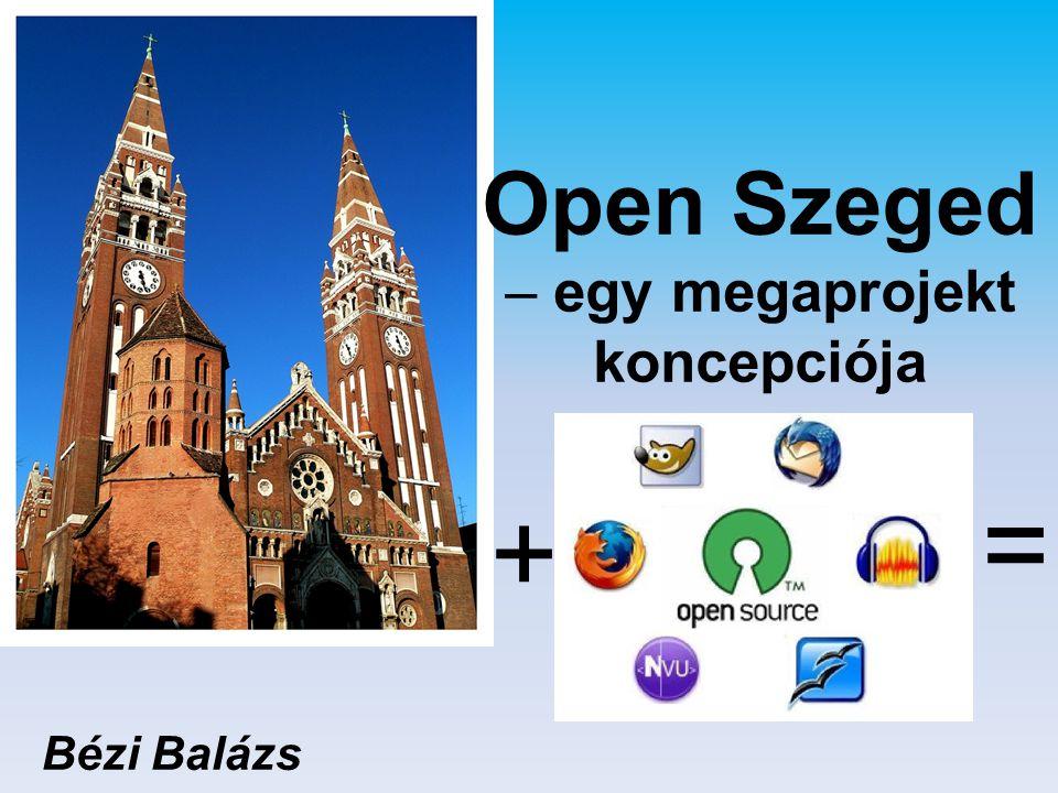 Open Szeged – egy megaprojekt koncepciója Bézi Balázs + =