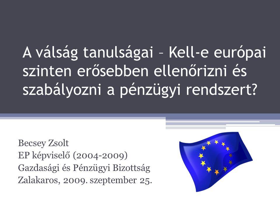 A válság tanulságai – Kell-e európai szinten erősebben ellenőrizni és szabályozni a pénzügyi rendszert.