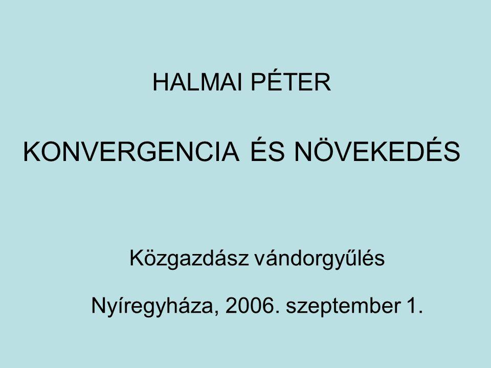 HALMAI PÉTER KONVERGENCIA ÉS NÖVEKEDÉS Közgazdász vándorgyűlés Nyíregyháza, 2006. szeptember 1.