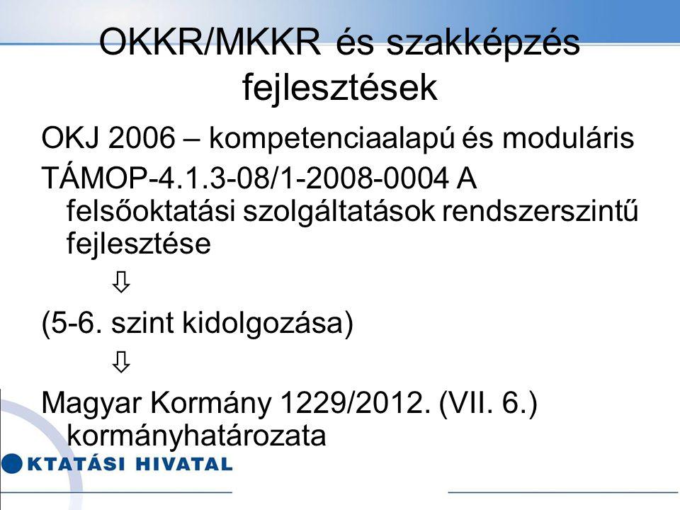 OKKR/MKKR és szakképzés fejlesztések OKJ 2006 – kompetenciaalapú és moduláris TÁMOP-4.1.3-08/1-2008-0004 A felsőoktatási szolgáltatások rendszerszintű
