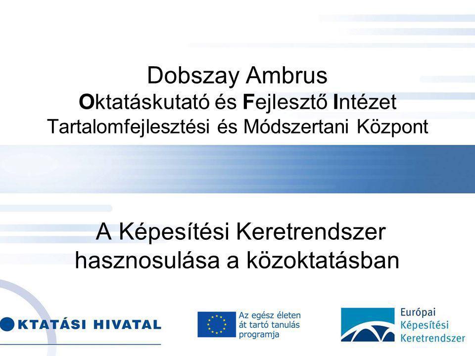 . Dobszay Ambrus Oktatáskutató és Fejlesztő Intézet Tartalomfejlesztési és Módszertani Központ A Képesítési Keretrendszer hasznosulása a közoktatásban