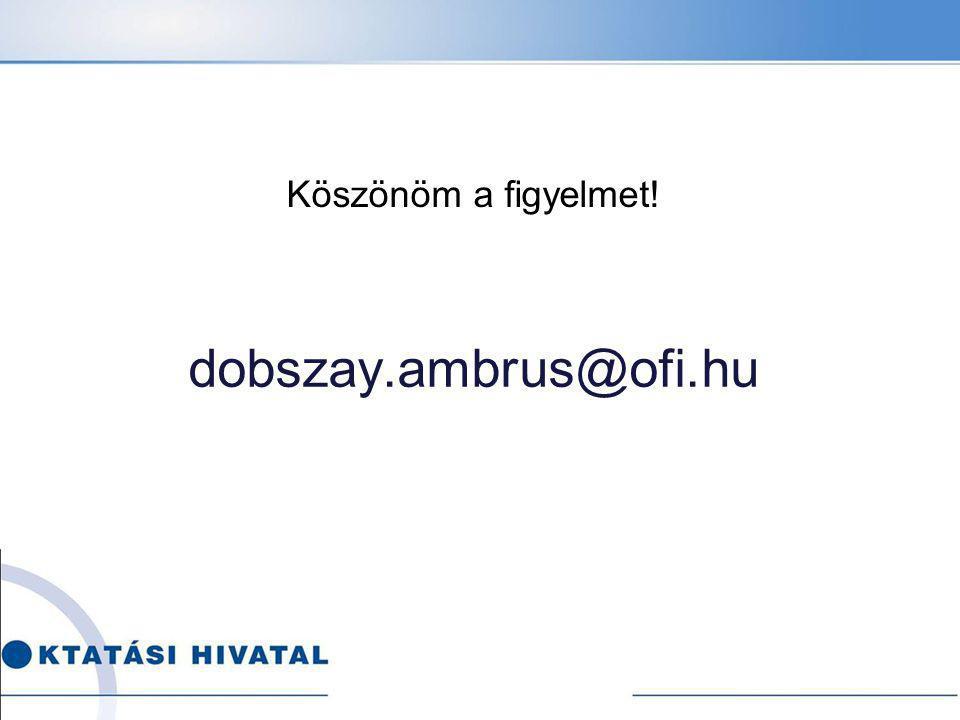 Köszönöm a figyelmet! dobszay.ambrus@ofi.hu