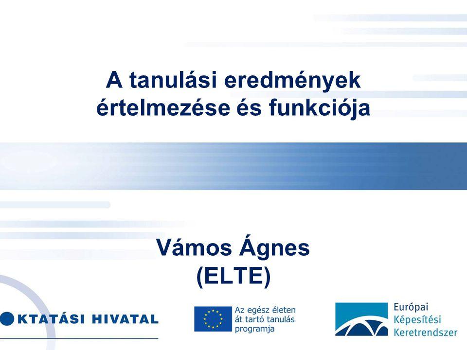 . A tanulási eredmények értelmezése és funkciója Vámos Ágnes (ELTE)