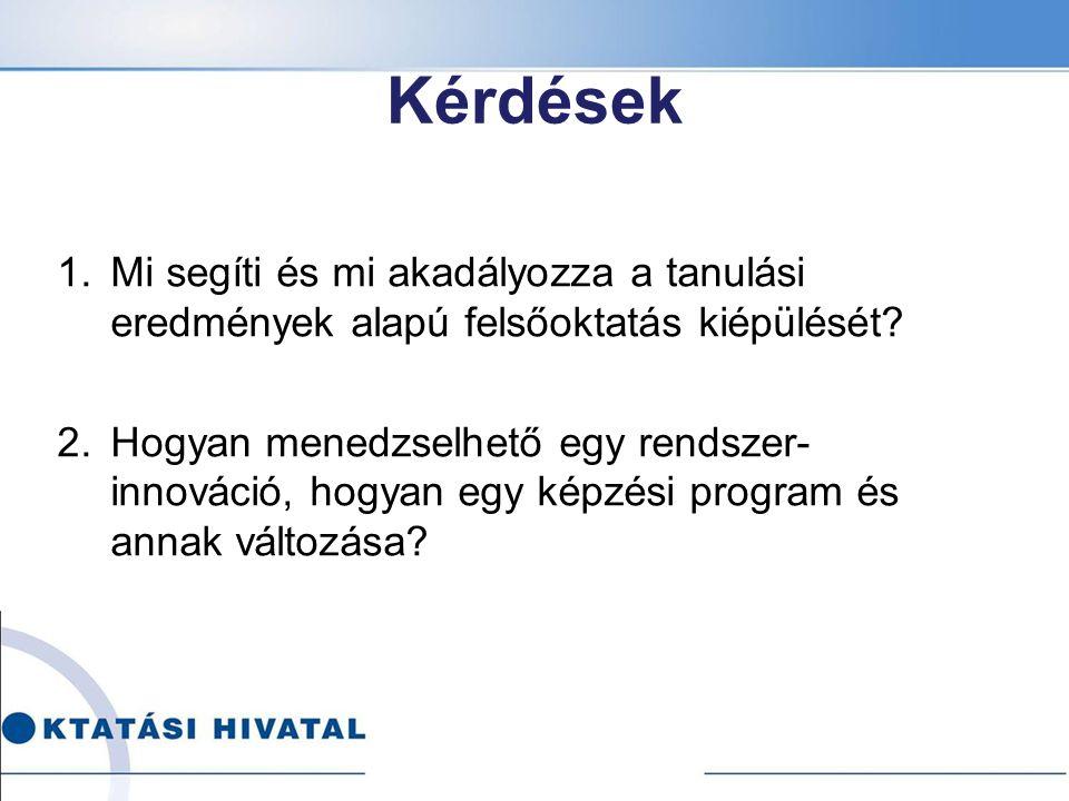 Kérdések 1.Mi segíti és mi akadályozza a tanulási eredmények alapú felsőoktatás kiépülését.