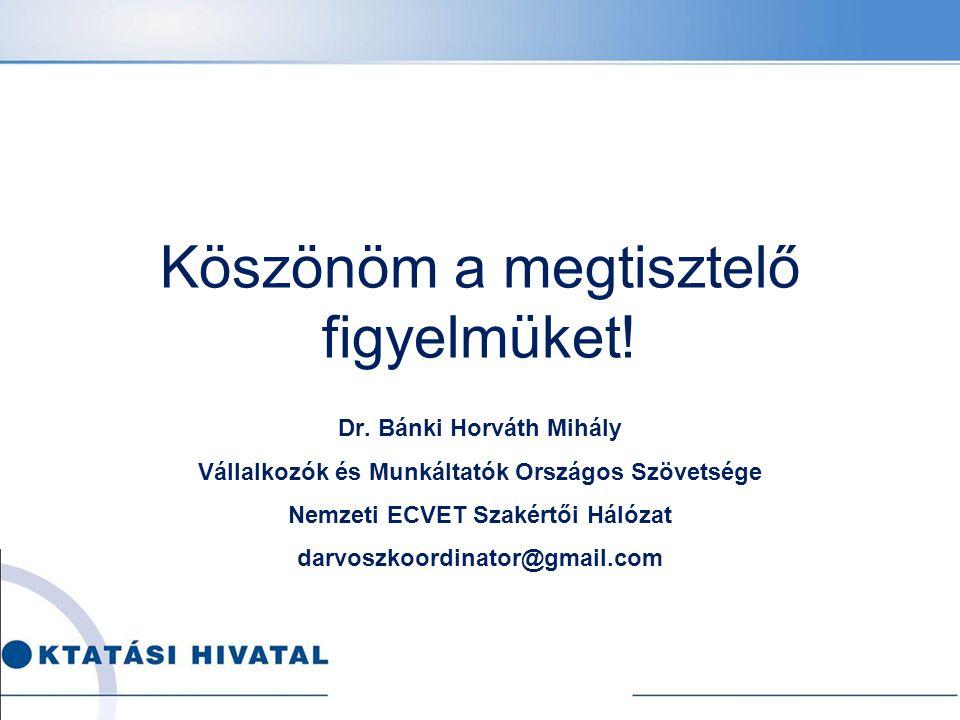 Köszönöm a megtisztelő figyelmüket! Dr. Bánki Horváth Mihály Vállalkozók és Munkáltatók Országos Szövetsége Nemzeti ECVET Szakértői Hálózat darvoszkoo