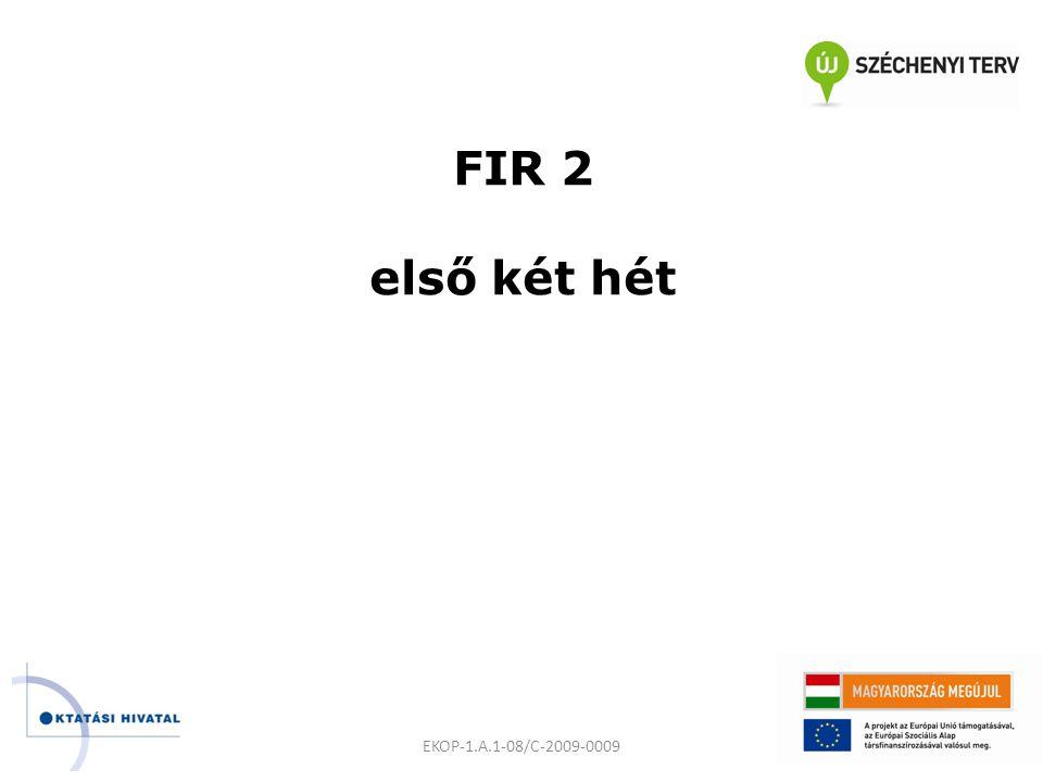 FIR 2 első két hét EKOP-1.A.1-08/C-2009-0009