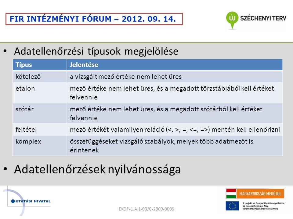Adatellenőrzési típusok megjelölése Adatellenőrzések nyilvánossága EKOP-1.A.1-08/C-2009-0009 FIR INTÉZMÉNYI FÓRUM – 2012. 09. 14. TípusJelentése kötel