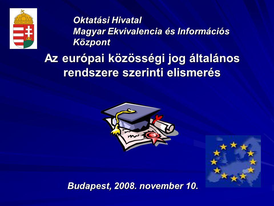 Az európai közösségi jog általános rendszere szerinti elismerés Oktatási Hivatal Magyar Ekvivalencia és Információs Központ Budapest, 2008.