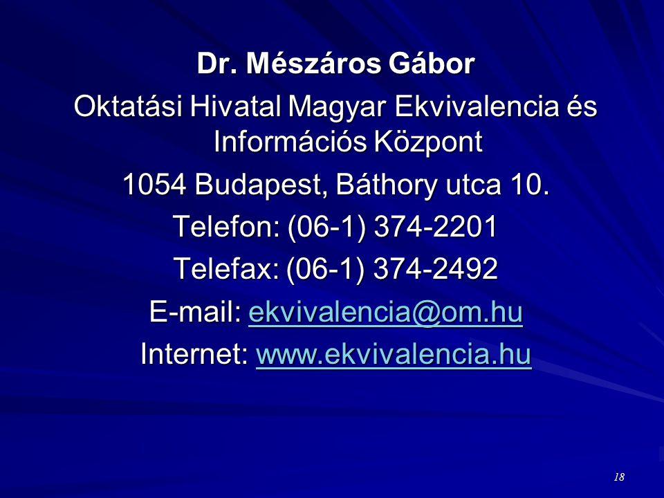 Dr. Mészáros Gábor Oktatási Hivatal Magyar Ekvivalencia és Információs Központ 1054 Budapest, Báthory utca 10. Telefon: (06-1) 374-2201 Telefax: (06-1