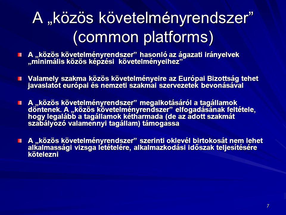 """A """"közös követelményrendszer (common platforms) A """"közös követelményrendszer hasonló az ágazati irányelvek """"minimális közös képzési követelményeihez Valamely szakma közös követelményeire az Európai Bizottság tehet javaslatot európai és nemzeti szakmai szervezetek bevonásával A """"közös követelményrendszer megalkotásáról a tagállamok döntenek."""
