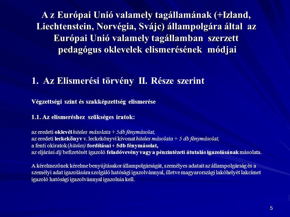 5 A z Európai Unió valamely tagállamának (+Izland, Liechtenstein, Norvégia, Svájc) állampolgára által az Európai Unió valamely tagállamban szerzett pedagógus oklevelek elismerésének módjai 1.