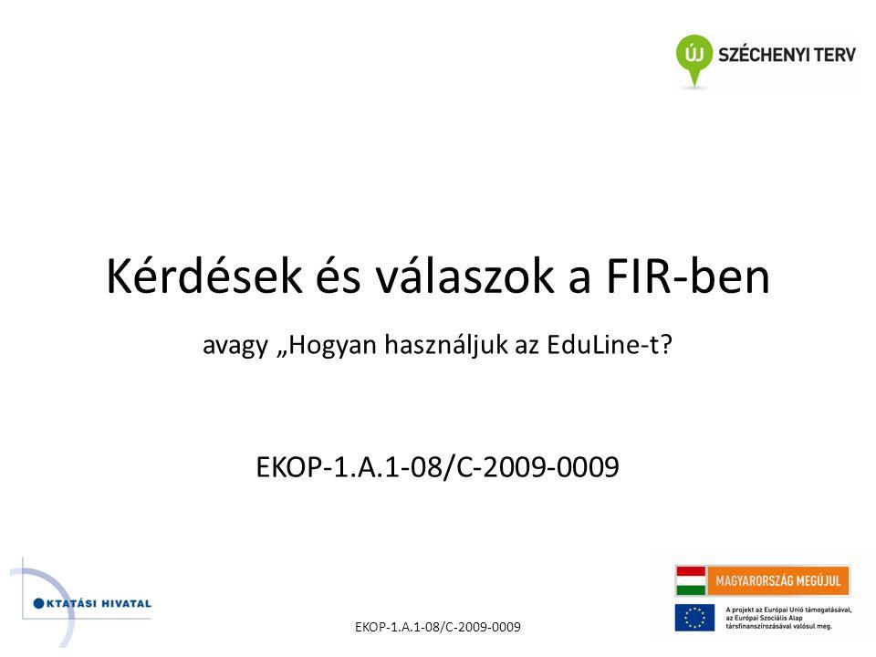 """Kérdések és válaszok a FIR-ben EKOP-1.A.1-08/C-2009-0009 avagy """"Hogyan használjuk az EduLine-t."""