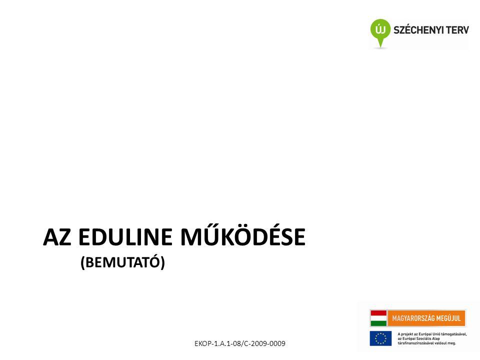 AZ EDULINE MŰKÖDÉSE (BEMUTATÓ) EKOP-1.A.1-08/C-2009-0009