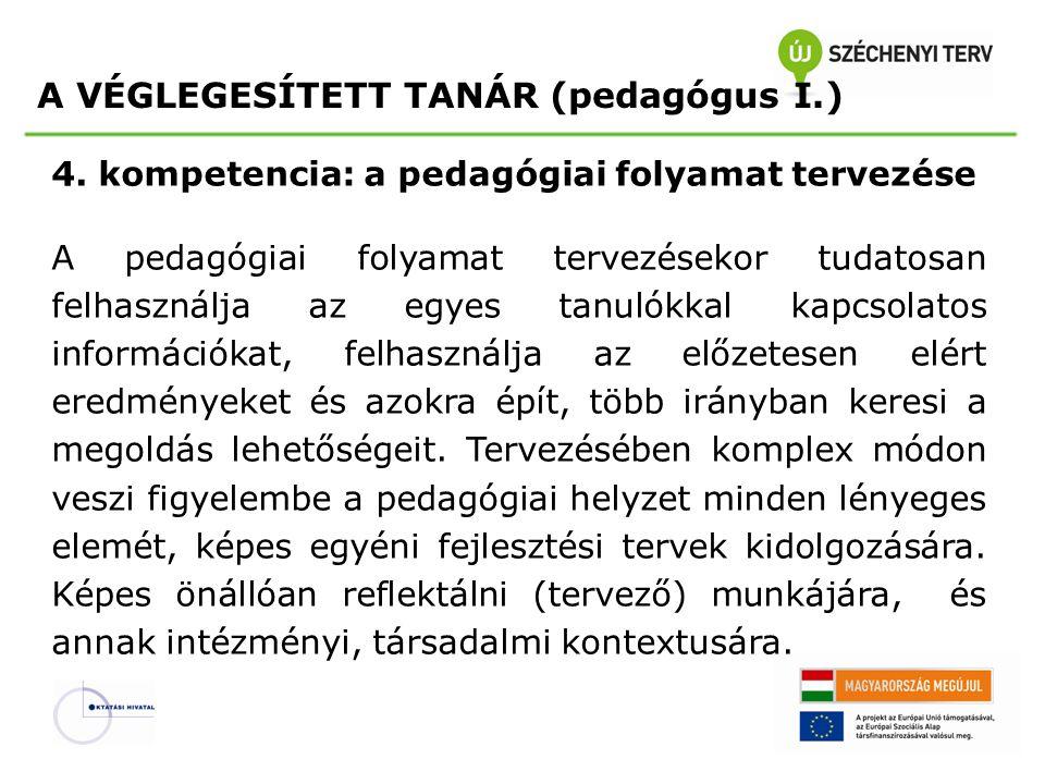 4. kompetencia: a pedagógiai folyamat tervezése A pedagógiai folyamat tervezésekor tudatosan felhasználja az egyes tanulókkal kapcsolatos információka