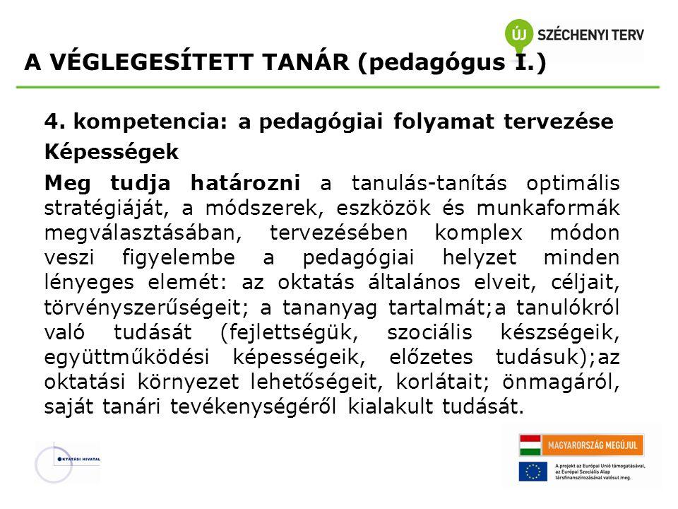 4. kompetencia: a pedagógiai folyamat tervezése Képességek Meg tudja határozni a tanulás-tanítás optimális stratégiáját, a módszerek, eszközök és munk
